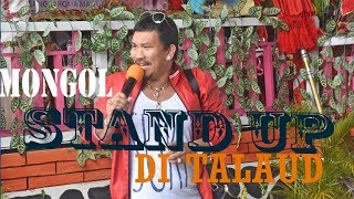 MONGOL STAND UP DI TALAUD 2019