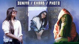 KHAAB | DUNIYA | PHOTO Mashup Cover | Shriya Jain