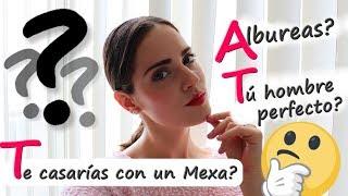 PREGUNTAS & RESPUESTAS - Casarse con un mexicano, albures, hombre perfecto y más