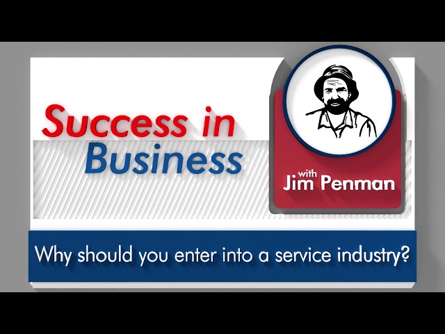 Why should you enter into a service industry? Success in Business with Jim