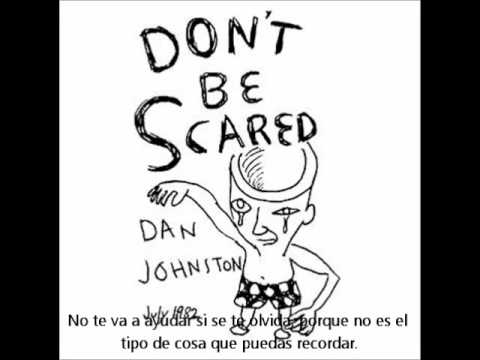 Daniel Johnston-Don't Be Scared (Subtitulado Español)