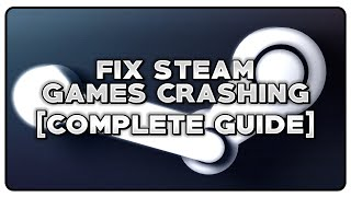 Steam Game Crash Fixes Complete Guide Missing Executable, App Is Already Running