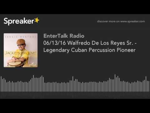 06/13/16 Walfredo De Los Reyes Sr. - Legendary Cuban Percussion Pioneer