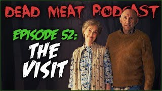The Visit (Dead Meat Podcast #52)