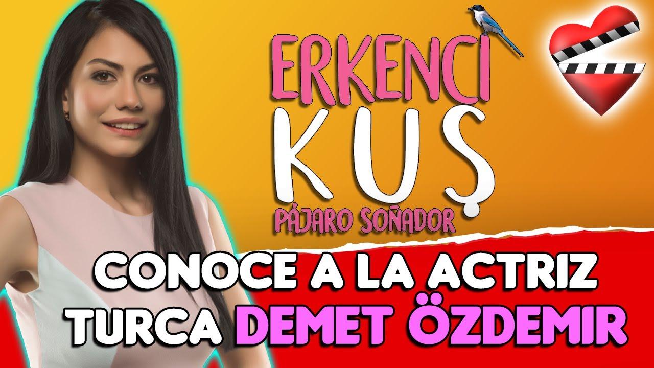 Conoce A La Actriz Turca Demet özdemir Protagonista De Pájaro Soñador Youtube