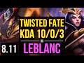 TWISTED FATE vs LEBLANC (MID) ~ KDA 10/0/3, 500+ games, Legendary ~ NA Master ~ Patch 8.11