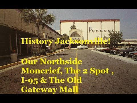 Jacksonville History Our Northside - Moncrief, The 2 Spot , Gateway Mall, & The Impact of I-95