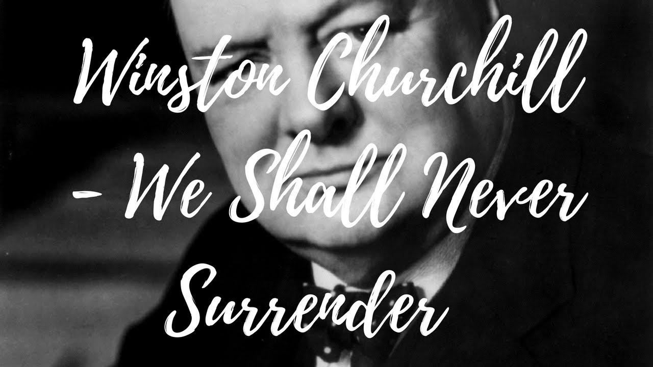 Winston Churchill Love Quotes Winston Churchill  We Shall Never Surrender Full Speech  Youtube