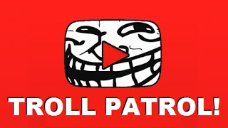 TROLL PATROL!! - Puting a Stop to the Worse Trolls On YouTube!