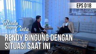 RINDU TANPA CINTA Rendy Bingung Dengan Situasi Saat Ini 08 Agustus 2019