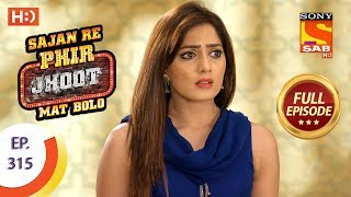 Sajan Re Phir Jhoot Mat Bolo - Ep 315 - Full Episode - 10th August, 2018