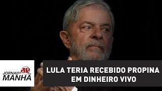 Lula teria recebido propina em dinheiro vivo, denuncia revista IstoÉ | Jornal da Manhã