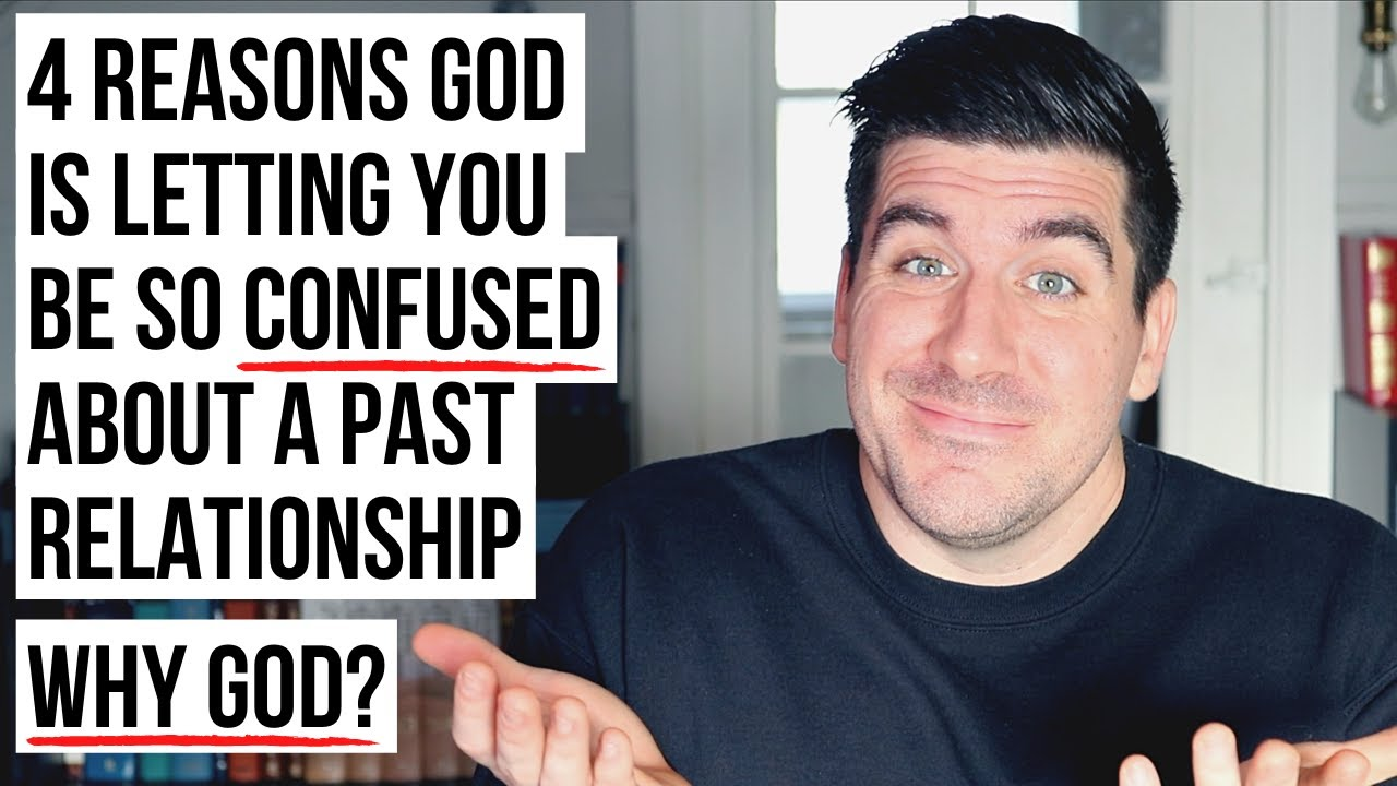 If You're Confused About a Past Relationship, God Is . . .