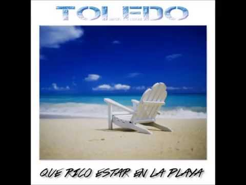Toledo - Que rico estar en la playa (audio) 2014