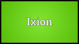 Ixion Meaning