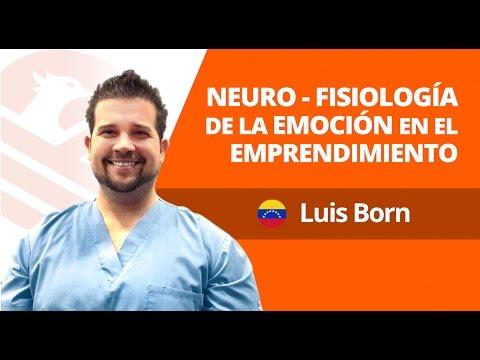 Neurofisiología De La Emoción En El Emprendimiento - Luis Born