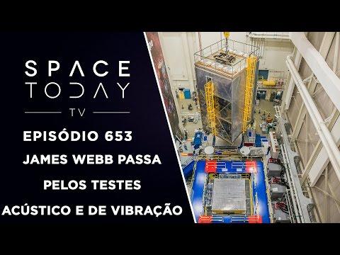 James Webb Passa Pelos Testes Acústico e de Vibração - Space Today TV Ep.653
