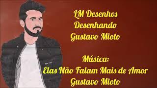 LM Desenhos - Desenhando Gustavo Mioto - Música Elas Não Falam Mais De Amor Gustavo Mioto
