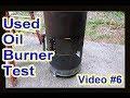 DIY Waste Used Motor Oil Burner Heater Furnace - Almost Done Burn Test - Video 6