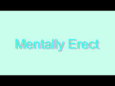 How to Pronounce Mentally Erect
