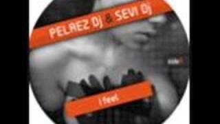 Pelaez DJ & Sevi DJ - I Feel (A1)