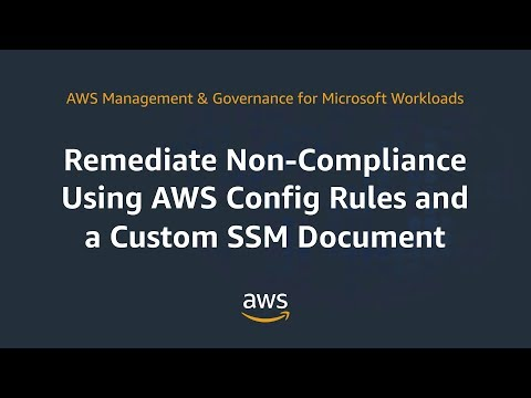 Remediate Non-Compliance Using AWS Config Rules and a Custom SSM Document