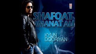 Kyun dooriyan - Kya haal sunawan - Shafqat Amanat Ali