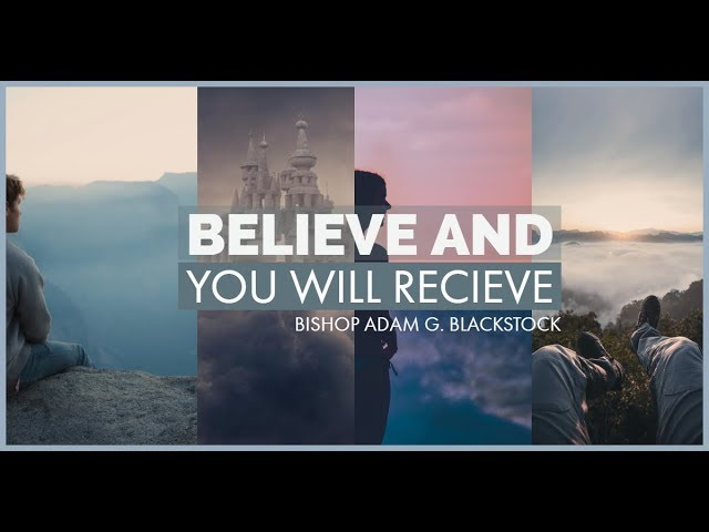 Believe and you will Recieve | Pastor Adam Blackstock