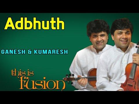 Adbhuth | Ganesh and Kumaresh (Album: This Is Fusion)