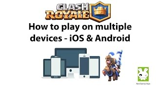How To Play Clash Royale On Multiple Devices Ios And Android