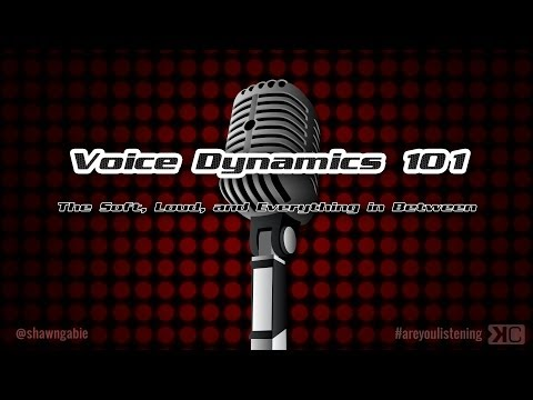 Voice Dynamics 101: The Soft, Loud and Everything in Between