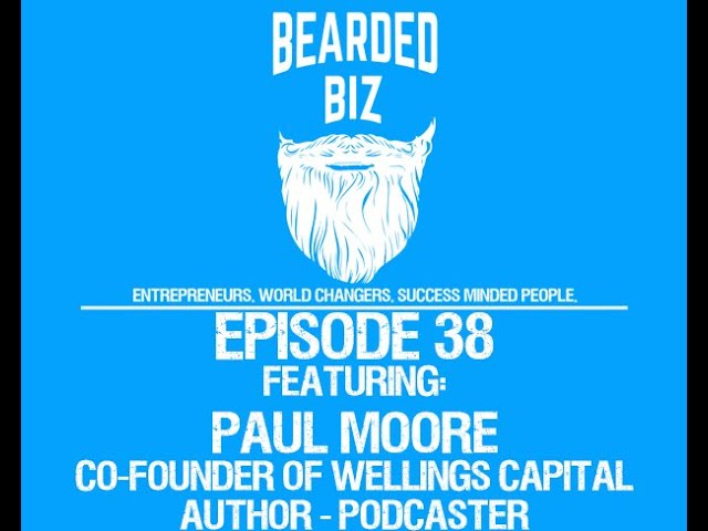 Bearded Biz - Ep. 38 - Paul Moore - Co-Founder of Wellings Capital