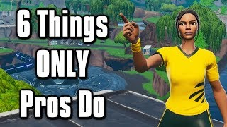 6 Things Pros Do That You Probably Don't! - Fortnite Battle Royale