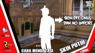 Cara Mengatasi Skin Putih Di Gta Sa Android || Untuk Skin Dff Only Dan Skin No Import || Gta Sa Mod