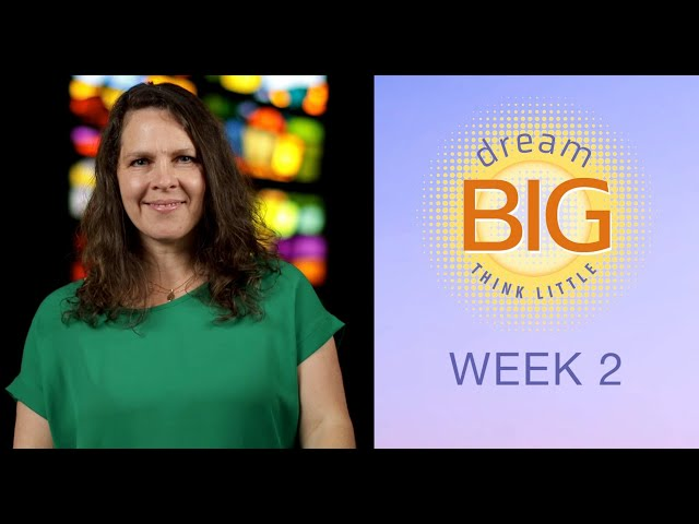 Small Group Message - Dream Big Think Little - Week Two