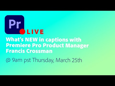 What's NEW in captions with Premiere Pro Product Manager Francis Crossman - Join us Thurs @ 9AM PST