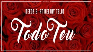 Deedz B ft Deejay Telio - Todo Teu (Video Oficial)