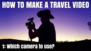How To Make A Travel Video: Pt1 - Which camera to use?