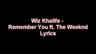 Wiz Khalifa - Remember You ft. The Weeknd Lyrics