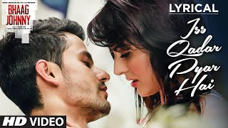 Iss Qadar Pyar Hai Full Song with LYRICS - Ankit Tiwari | Bhaag Johnny | T-Series