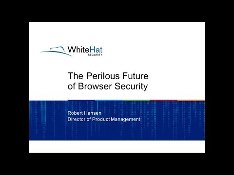 The Perilous Future of Browser Security - Robert Hansen