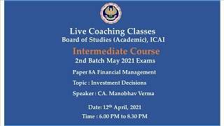 Intermediate Paper-8A: FM - Topic:Investment Decisions,Evening session Date:12-04-2021