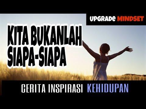 MOTIVASI | KITA BUKAN SIAPA-SIAPA | INSPIRASI KEHIDUPAN