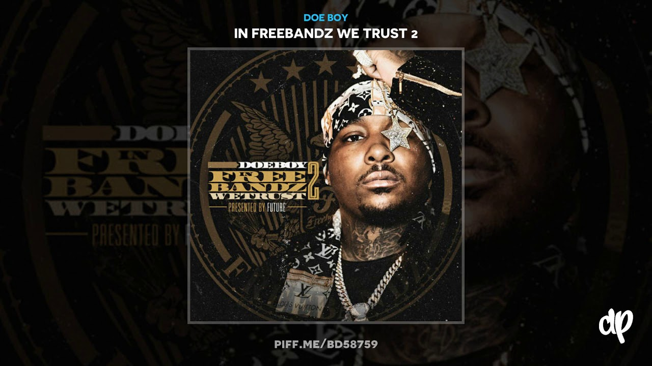 doe boy freebandz we trust