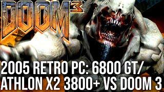 Doom 3 Vs 2005 Retro Pcs: Athlon X2 3800+/6800gt + Pentium 4 3.6ghz/6800 Go!