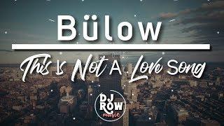 Bülow - This Is Not A Love Song (Lyric/Lyrics)