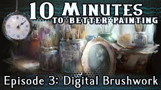 Digital Brushwork - 10 Minutes To Better Painting - Episode 3