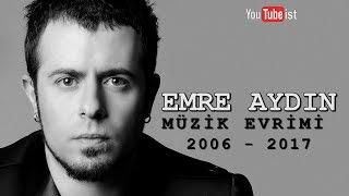 Emre Aydın Müzik Evrimi | 2006 - 2017 Diskografi