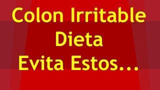 Dieta Para el Colon: Qué Alimentos Evitar para Seguir una Dieta para Colon Irritable