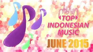 TOP INDONESIAN SONGS FOR PERIODE 01 - 30 JUNE 2015 (DIFFERENT SONGS EVERY MONTH)